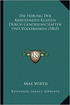 Die Hebung Der Arbeitenden Klassen Durch Genossenschaften Und Volksbanken (1865)
