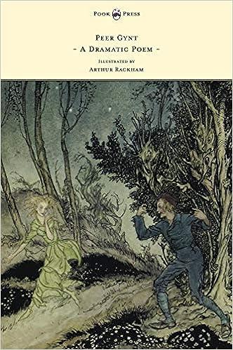 Peer Gynt - A Dramatic Poem - Illustrated by Arthur Rackham: A Dramatic Poem