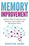 Memory Improvement: 10 Easy Tricks to Improve your Memory, Learn Faster and Remember More (Learning Techniques, Mindfulness, Healthy, Brain, Meditation)