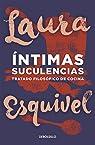 Íntimas suculencias: Tratrado filosófico de cocina par Laura Esquivel