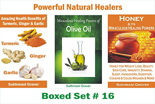 Turmeric,Ginger, Garlic, Olive Oil and Honey: The Unbelievable Healing Powers of Turmeric, Ginger, Garlic, Olive Oil and Honey: A Combo of 3 Bestseller ... Healers - 3 Books Boxed Sets Book 15) by [Grover, Sukhmani]