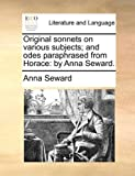 Original Sonnets on Various Subjects; and Odes Paraphrased from Horace, Anna Seward, 1170127193
