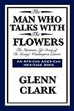 The Man Who Talks with the Flowers, Glenn Clark, 1617204188