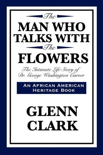 The Man Who Talks with the Flowers: The Intimate Life Story of Dr. George Washington Carver (African American Heritage Book) ebook