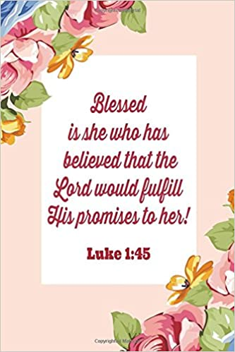 Blessed is she who has believed that the lord would fulfill his promises to her! Luke 1:45: My Life With Jesus Christ