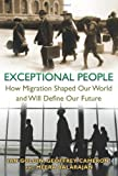 Exceptional People : How Migration Shaped Our World and Will Define Our Future, Goldin, Ian and Cameron, Geoffrey, 069115631X