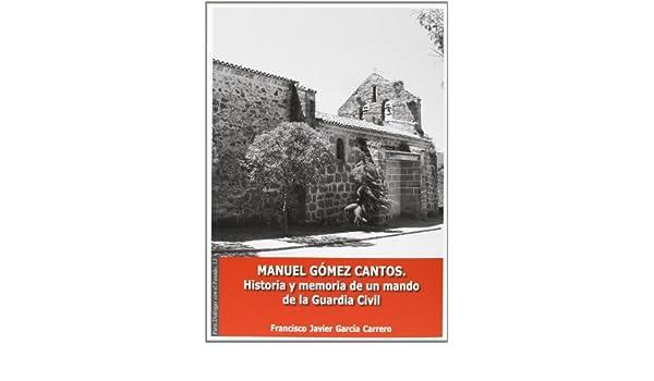Manuel Gómez Cantos. Historia y memoria de un mando de la Guardia ...