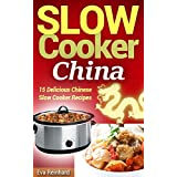 Slow Cooker China: 15 Delicious Chinese Slow Cooker Recipes (CrockPot, Chinese Food, Asian Food, Overnight Cooking)