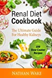 #3: Renal Diet Cookbook: The Ultimate Guide For Healthy Kidneys - 150 Slow Cooker Recipes