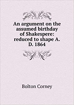 An argument on the assumed birthday of Shakspere; reduced to sha