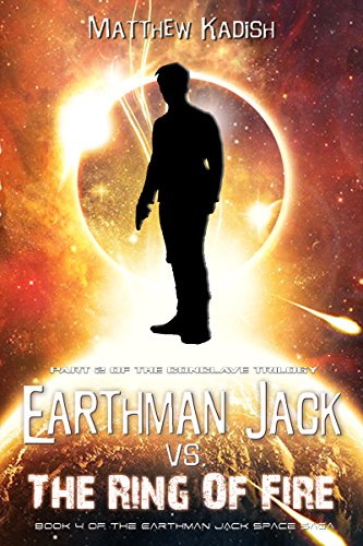 Earthman Jack vs. The Ring Of Fire: Book 2 Of The Conclave Trilogy (Earthman Jack Space Saga 4) (Galaxy Note 1 Vs Galaxy Note 2)