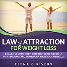 Law of Attraction for Weight Loss: Change Your Relationship with Food, Stop Torturing Yourself with 'Dieting' and Transform Your Body with LOA | Livre audio Auteur(s) : Elena G. Rivers Narrateur(s) : Dee Vallens