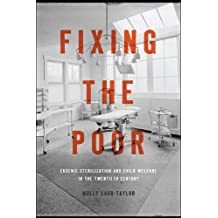 Fixing the Poor: Eugenic Sterilization and Child Welfare in the Twentieth Century