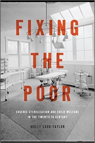 Fixing the poor eugenic sterilization and child welfare in the twentieth century 1st edition