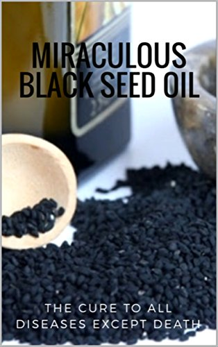 The Miraculous Black Seed Oil: The Cure to All Diseases Except Death by [K, Safwan]