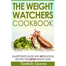 The Weight Watchers Cookbook: SmartPoints Guide with 50 Delicious Recipes for Rapid Weight Loss! (Weight Watchers Low Fat Low Carb Weight Loss Diet Book)