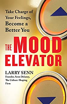 The Mood Elevator: Take Charge of Your Feelings, Become a Better You by [Senn, Larry]