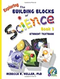 Exploring the Building Blocks of Science Book 1 Student Textbook (softcover), Rebecca W. Keller, 1936114305