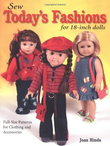 Sew Today's Fashions for 18-Inch Dolls: Full-Size Patterns for Clothing and Accessories by Joan Hinds (Aug 8 - Todays Sew Fashions