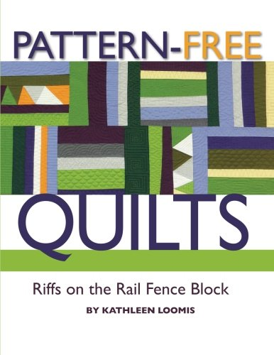 Pattern-Free Quilts: Riffs on the Rail Fence Block