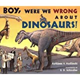 Houghton Mifflin Harcourt Journeys: Common Core Trade Book Grade 3 Boy, Were We Wrong About Dinosaurs, Kathleen V. Kudlinski