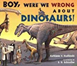 Boy, Were We Wrong about Dinosaurs!, Kathleen V. Kudlinski, 0142411930