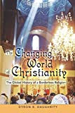 The Changing World of Christianity: The Global History of a Borderless Religion