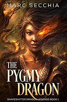 The Pygmy Dragon (Shapeshifter Dragon Legends Book 1) by [Secchia, Marc]