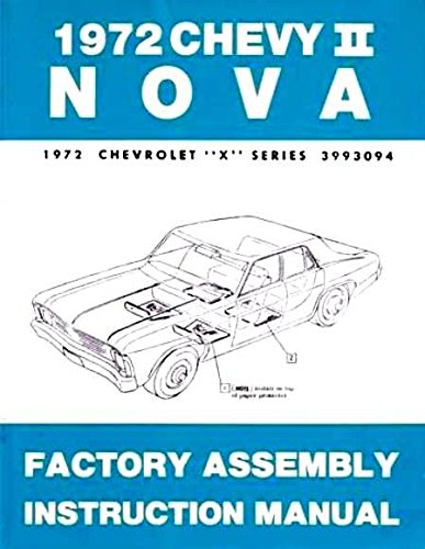 A MUST FOR OWNERS, MECHANICS & RESTORERS - THE 1972 CHEVY II & NOVA FACTORY ASSEMBLY INSTRUCTION MANUAL - INCLUDES 4-cylinder and 6-cylinder 1972 Chevy II Including, Nova, Super Sport SS, and station wagon. 72 ()