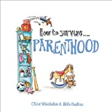 How to Survive Parenthood, Clive Whichelow and Mike Haskins, 1849531374