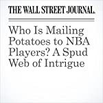 Who Is Mailing Potatoes to NBA Players? A Spud Web of Intrigue | Ben Cohen