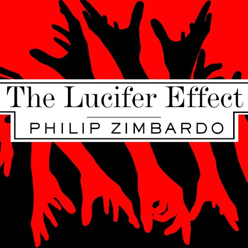 The Lucifer Effect: Understanding How Good People Turn Evil Audiobook [Free Download by Trial] thumbnail