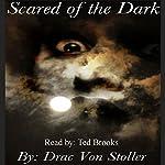 Scared of the Dark | Drac Von Stoller