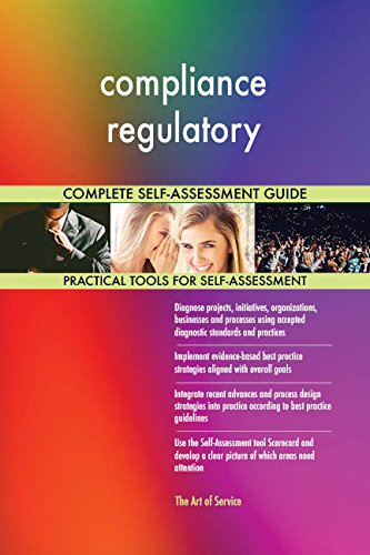 compliance regulatory All-Inclusive Self-Assessment - More than 680 Success Criteria, Instant Visual Insights, Comprehensive Spreadsheet Dashboard, Auto-Prioritized for Quick Results