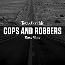 Cops and Robbers: Social Studies from Texas Monthly Periodical by Katy Vine Narrated by Lydia Mackay