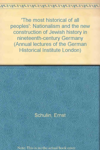 The Most Historical of All Peoples Nationalism and the New Construction of Jewish History in Nineteenth Century Germany The Annual Lecture 1995.