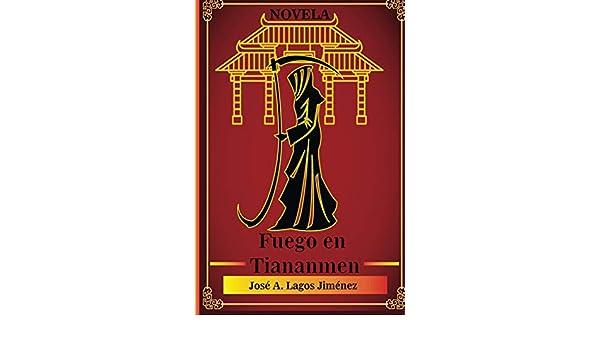 Amazon.com: Fuego en Tienanmen (Spanish Edition) eBook: Jose Lagos Jimenez, John Bisner Ureña: Kindle Store