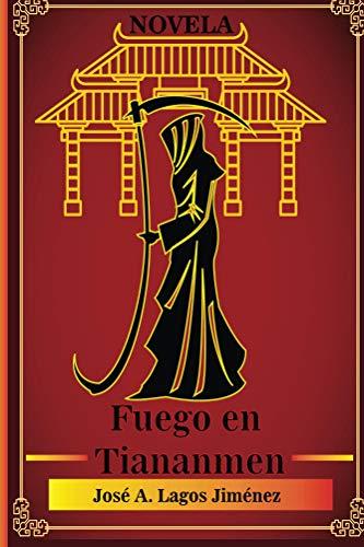 Fuego en Tienanmen (Spanish Edition) by [Lagos Jimenez, Jose]