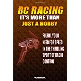 RC Racing It's More Than Just A Hobby: Fulfill Your Need For Speed In The Thrilling Sport Of Remote Control Racing