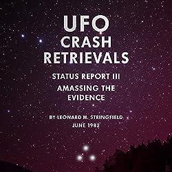 UFO Crash Retrievals - Status Report III: Amassing the Evidence
