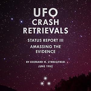 UFO Crash Retrievals - Status Report III: Amassing the Evidence Audiobook