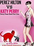 Perez Hilton Vs. Katy Perry: Fancy Feast Heist Part One (Perez Hilton Vs. Katy Perry: Fancy Feast Heast Book 1)