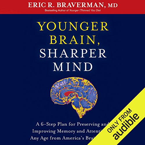 Younger Brain, Sharper Mind: A 6-Step Plan for Preserving and Improving Memory and Attention at Any Age from Americas Brain Doctor by Audible Studios