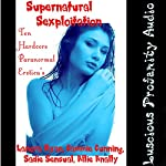 Supernatural Sexploitation: 10 Hardcore Paranormal Eroticas | Lanora Ryan,Cammie Cunning,Sadie Sensual,Allie Anally