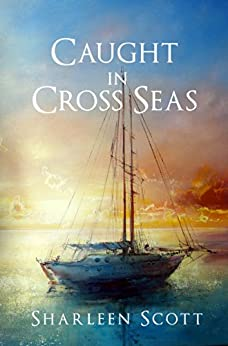 Caught in Cross Seas (the Caught Series Book 1) by [Scott, Sharleen]