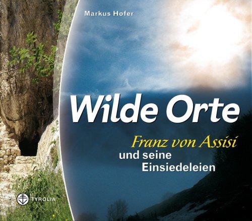 Wilde Orte: Franz von Assisi und seine Einsiedeleien