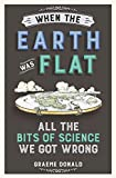 img - for When the Earth Was Flat: All the Bits of Science We Got Wrong book / textbook / text book