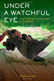 Under a Watchful Eye : Self, Power, and Intimacy in Amazonia, Walker, Harry, 0520273605