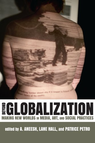 Beyond Globalization: Making New Worlds in Media, Art, and Social Practices (New Directions in International Studies)