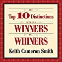 The Top 10 Distinctions Between Winners and Whiners Audiobook by Keith Cameron Smith Narrated by Sean Pratt